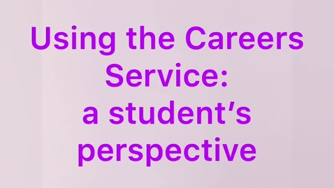 Thumbnail for entry Using the Careers Service - From a Student Perspective