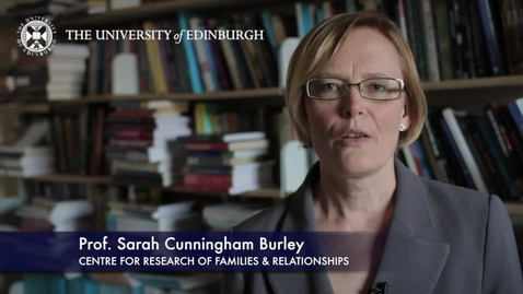 Thumbnail for entry Sarah Cunningham Burley -Centre for Research of Families and Replationships - Research In A Nutshell- School of Health in Social Science-24/01/2013
