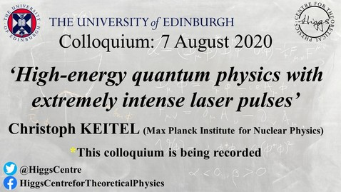 Thumbnail for entry Higgs Centre Colloquium: Christoph KEITEL (High-energy quantum physics with extremely intense laser pulses'