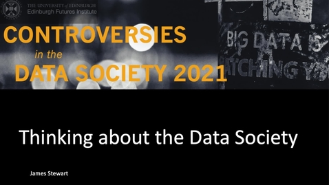 Thumbnail for entry James Stewart  Thinking about Data Society 2021 Week 0