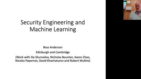 Thumbnail for entry Ross Anderson: Security Engineering and Machine Learning (ICSA Colloquium / SPT Seminar 17/06/21)