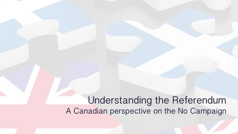 Thumbnail for entry Understanding the Referendum - A Canadian perspective on the No campaign