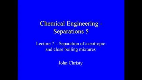 Thumbnail for entry Distillation Lecture 7 Recap of azeotropic distillation