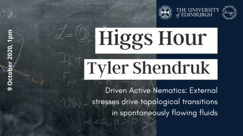 Thumbnail for entry Higgs Hour with Tyler Shendruk 'Driven Active Nematics: External stresses drive topological transitions in spontaneously flowing fluids'