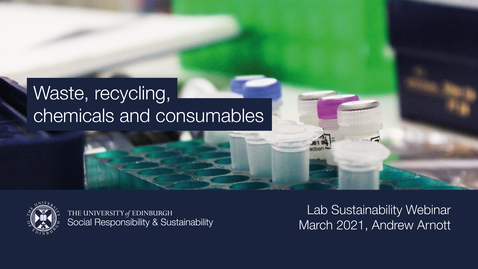 Thumbnail for entry Waste recycling, chemicals and consumables (Lab Sustainability Webinar, March 2021, Andrew Arnott)