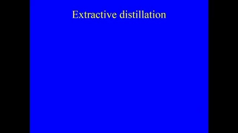 Thumbnail for entry Distillation Lecture 7 Extractive distillation