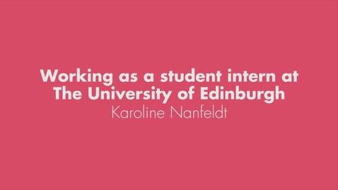 Thumbnail for entry Working as a student intern at The University of Edinburgh - Karoline Nanfeldt (full version)
