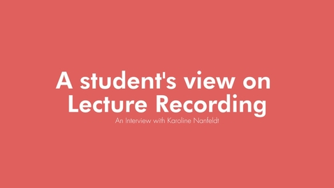 Thumbnail for entry A student's view on Lecture Recording - An Interview with Karoline Nanfeldt