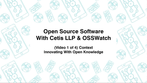 Thumbnail for entry Open Source Software with Cetis LLP., & OSSWatch, (Video 1 of 4), Innovating With Open Knowledge