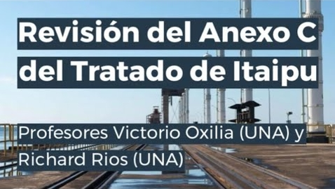 Thumbnail for entry 2021 04 07   Webinar Revisión del Anexo C del Tratado de Itaipu