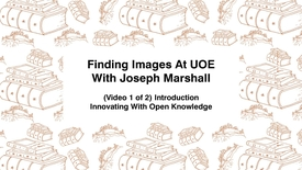 Thumbnail for entry Finding Images At UoE With Joseph Marshall, (Video 1 of 2) Introduction, Innovating With Open Knowledge
