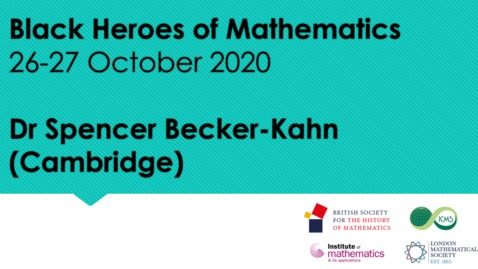 Thumbnail for entry Black Heroes of Mathematics Conference: Dr Spencer Becker-Kahn (Cambridge)