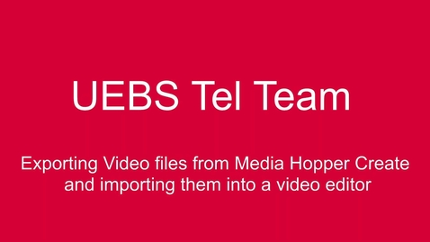 Thumbnail for entry Exporting video streams from Media Hopper Create and importing into a video editor