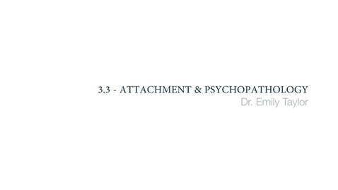 Thumbnail for entry Clinical Psychology of Children and Young People - Attachment and psychopathology - Part 2