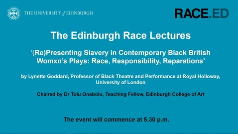 Thumbnail for entry The Edinburgh Race Lectures: Representing Slavery in Contemporary Black British Women's Plays - 26 November 2020