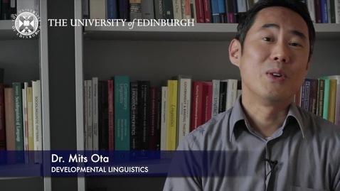 Thumbnail for entry Mits Ota-Developmental Linguistics-Research In A Nutshell- School of Philosophy, Psychology and Language Sciences-17/07/2012