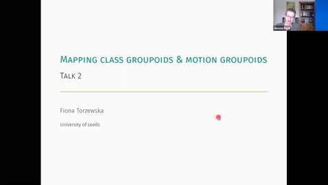 Thumbnail for entry Fiona Torzewska (Univeristy of Leeds) : Mapping class groupoids and motion groupoids (2nd session)
