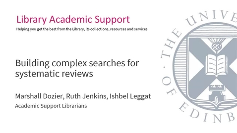 Thumbnail for entry Building complex searches for systematic reviews (Dissertation Festival)