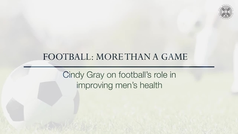 Thumbnail for entry Football: More than a game - Cindy Gray on football's role in improving men's health
