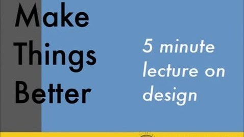 "Thumbnail for entry ""Make things better"": An Introduction to Design"
