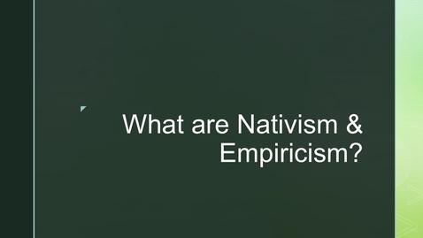 Thumbnail for entry Framing for Theme 1 ('Nativism & Empiricism') - 2. What are Nativism & Empiricism?