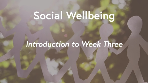 Thumbnail for entry Social Wellbeing MOOC WK3 - Introduction to Week 3