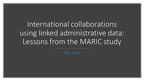 Thumbnail for entry International collaborations using linked administrative data: Lessons from the MARIC study.