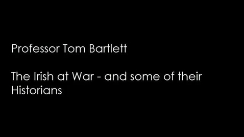 Thumbnail for entry Prof Tom Bartlett - The Irish at War - and some of their Historians (31 May 2013)