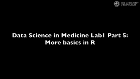 Thumbnail for entry Data Science in Medicine Lab 1: More basics in R