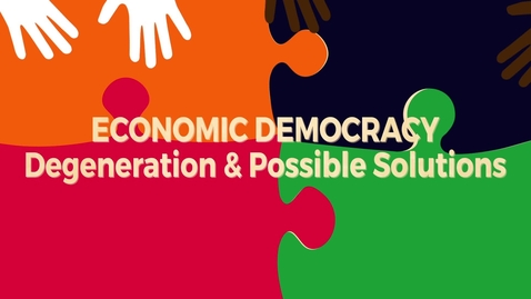 Thumbnail for entry Economic Democracy Block4a v2: Degeneration & Possible Solutions