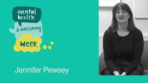 Thumbnail for entry Mental Health and Wellbeing Week: Jennifer Pewsey