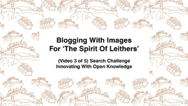 Thumbnail for entry Blogging With Images For The Spirit of Leithers, (Video 3 of 5) Search Challenge, Innovating With Open Knowledge