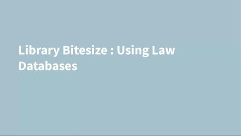 Thumbnail for entry Library Bitesize: Using Law Databases
