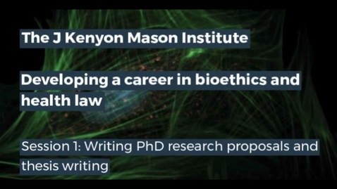 Thumbnail for entry J Kenyon Mason Institute – Developing a career in bioethics and health law - Session 1