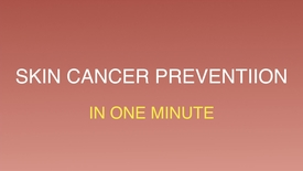 Thumbnail for entry Skin cancer prevention (in one minute)