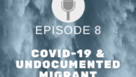 Thumbnail for entry Just Emergencies Episode 8: Covid-19 & Undocumented Migrant Communities – Vulnerability Part 2