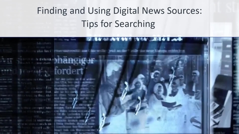 Thumbnail for entry Tips for Searching Digital News Sources
