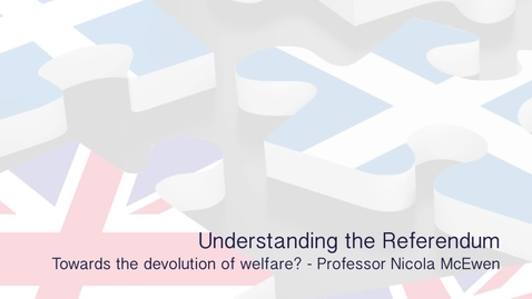Thumbnail for entry Understanding the Referendum - Towards the devolution of welfare