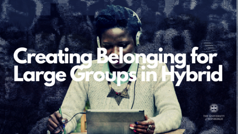 Thumbnail for entry Creating Belonging for Large Groups in Hybrid