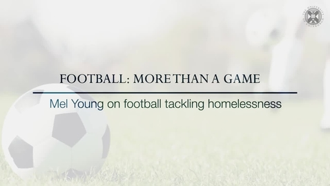 Thumbnail for entry Football: More than a game - Mel Young on football tackling homelessness