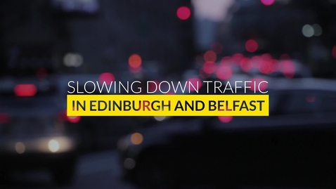 Thumbnail for entry Slowing Down Traffic in Edinburgh and Belfast - Part 2