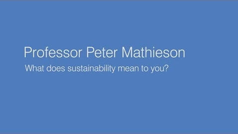 Thumbnail for entry Principal Peter Mathieson: what does sustainability mean to you?