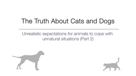 Thumbnail for entry Week 4 - Unrealistic expectations for animals to cope with unnatural situations  - Part 2
