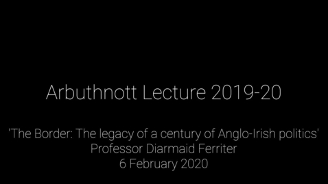 Thumbnail for entry Arbuthnott Lecture 2019-20 - 'The Border: The legacy of a century of Anglo-Irish politics'