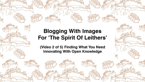 Thumbnail for entry Blogging With Images For The Spirit of Leithers, (Video 2 of 5) Finding What You Need, Innovating With Open Knowledge