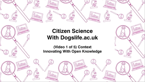 Thumbnail for entry Citizen Science With Dogslife.ac.uk, (Video 1 of 5) Context, Innovating With Open Knowledge