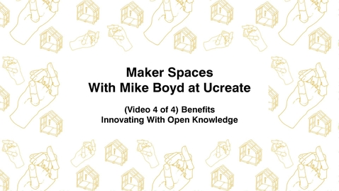 Thumbnail for entry Maker Spaces With Mike Boyd at Ucreate, (Video 4 of 4) Benefits, Innovating With Open Knowledge