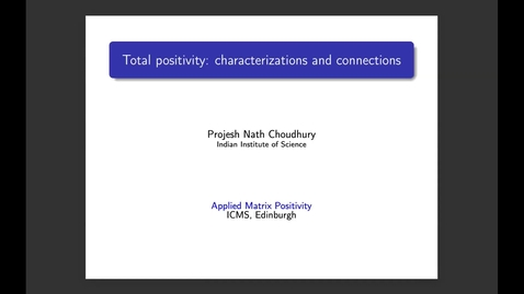 Thumbnail for entry Projesh Nath Choudhury Total positivity: characterizations and connections