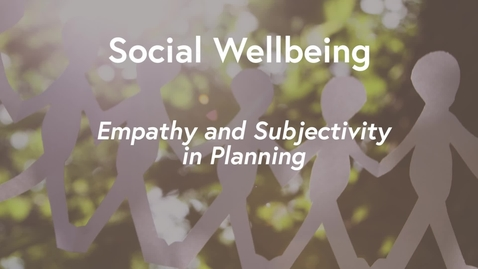Thumbnail for entry Social Wellbeing MOOC WK1 - Empathy & Subjectivity in Planning