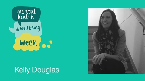 Thumbnail for entry Mental Health and Wellbeing Week: Kelly Douglas